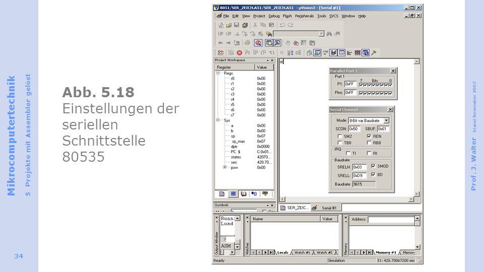 Mikrocomputertechnik 5 Projekte mit Assembler gelöst Prof. J. Walter Stand November 2007 34 Abb. 5.18 Einstellungen der seriellen Schnittstelle 80535