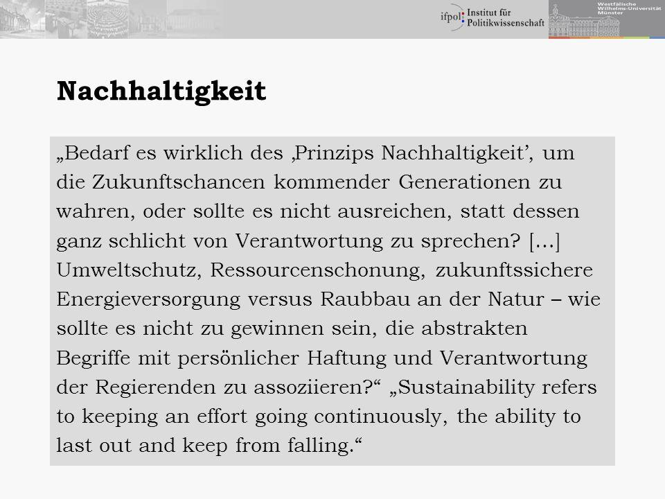 Nachhaltigkeit Bedarf es wirklich des Prinzips Nachhaltigkeit, um die Zukunftschancen kommender Generationen zu wahren, oder sollte es nicht ausreichen, statt dessen ganz schlicht von Verantwortung zu sprechen.