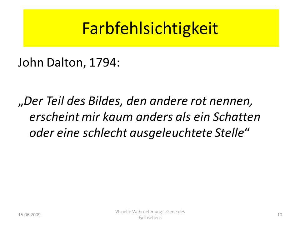 Farbfehlsichtigkeit John Dalton, 1794: Der Teil des Bildes, den andere rot nennen, erscheint mir kaum anders als ein Schatten oder eine schlecht ausge