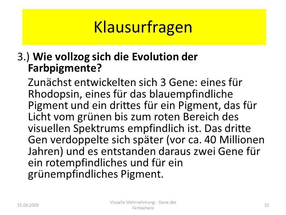 Klausurfragen 3.) Wie vollzog sich die Evolution der Farbpigmente? Zunächst entwickelten sich 3 Gene: eines für Rhodopsin, eines für das blauempfindli