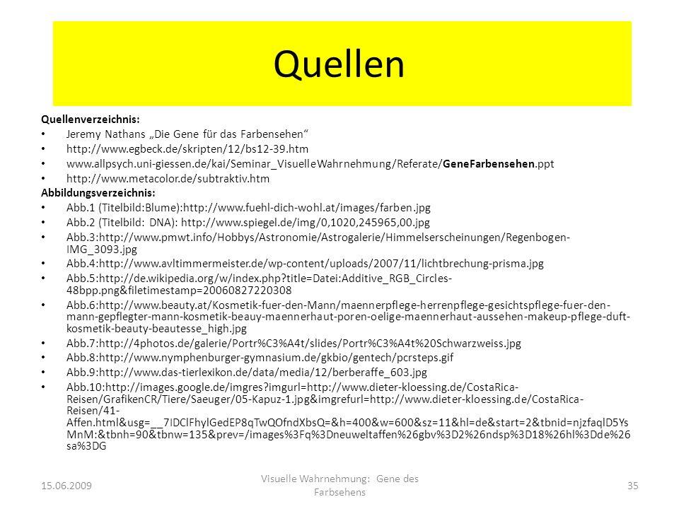 Quellen Quellenverzeichnis: Jeremy Nathans Die Gene für das Farbensehen http://www.egbeck.de/skripten/12/bs12-39.htm www.allpsych.uni-giessen.de/kai/S