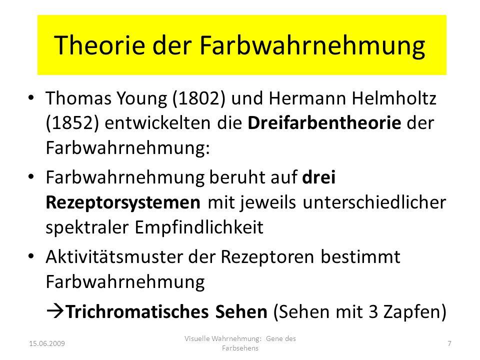 Theorie der Farbwahrnehmung 15.06.2009 Visuelle Wahrnehmung: Gene des Farbsehens 7 Thomas Young (1802) und Hermann Helmholtz (1852) entwickelten die D