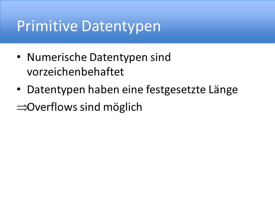 Primitive Datentypen Numerische Datentypen sind vorzeichenbehaftet Datentypen haben eine festgesetzte Länge Overflows sind möglich