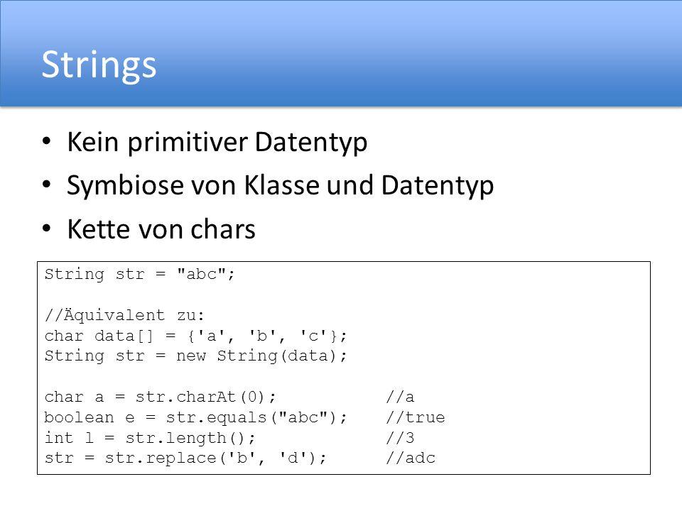 Strings Kein primitiver Datentyp Symbiose von Klasse und Datentyp Kette von chars String str =
