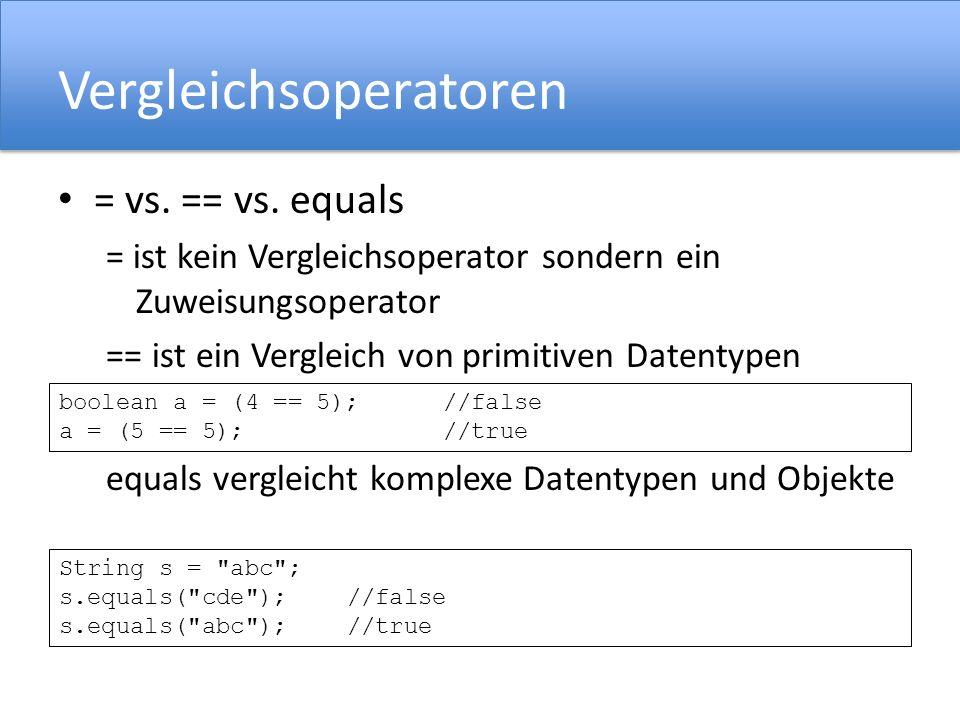 Vergleichsoperatoren = vs. == vs. equals = ist kein Vergleichsoperator sondern ein Zuweisungsoperator == ist ein Vergleich von primitiven Datentypen e