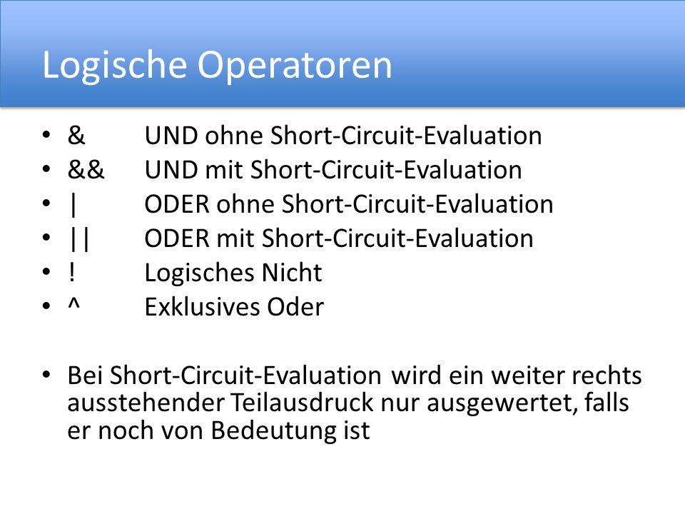 Logische Operatoren & UND ohne Short-Circuit-Evaluation && UND mit Short-Circuit-Evaluation | ODER ohne Short-Circuit-Evaluation || ODER mit Short-Circuit-Evaluation .