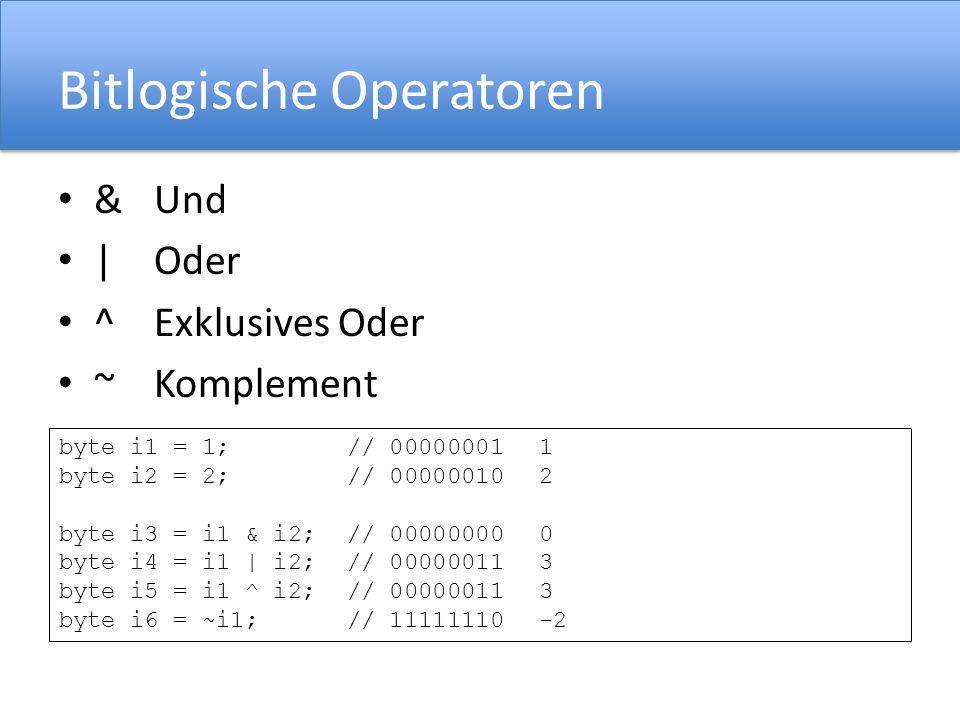 Bitlogische Operatoren & Und |Oder ^Exklusives Oder ~Komplement byte i1 = 1;// 000000011 byte i2 = 2; // 000000102 byte i3 = i1 & i2; // 000000000 byt