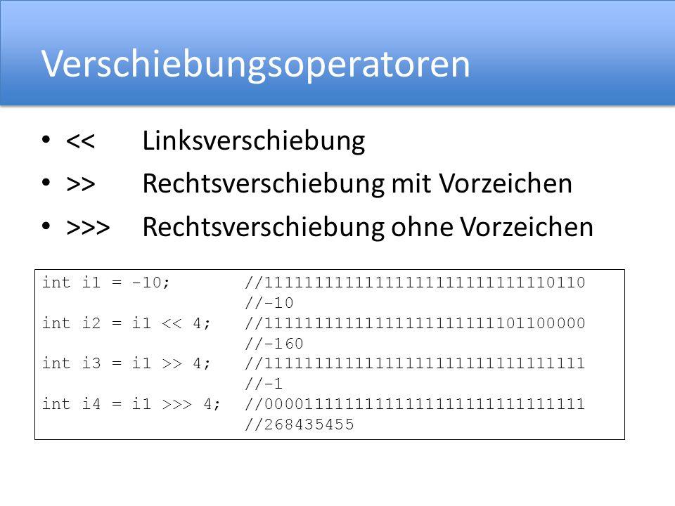 Verschiebungsoperatoren << Linksverschiebung >>Rechtsverschiebung mit Vorzeichen >>> Rechtsverschiebung ohne Vorzeichen int i1 = -10;//111111111111111