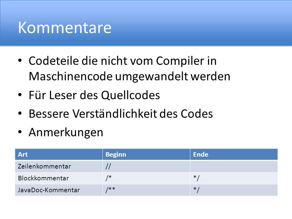 Kommentare Codeteile die nicht vom Compiler in Maschinencode umgewandelt werden Für Leser des Quellcodes Bessere Verständlichkeit des Codes Anmerkunge