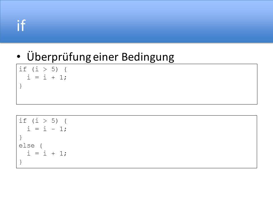 if Überprüfung einer Bedingung if (i > 5) { i = i + 1; } if (i > 5) { i = i - 1; } else { i = i + 1; }