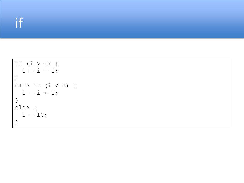 if if (i > 5) { i = i - 1; } else if (i < 3) { i = i + 1; } else { i = 10; }