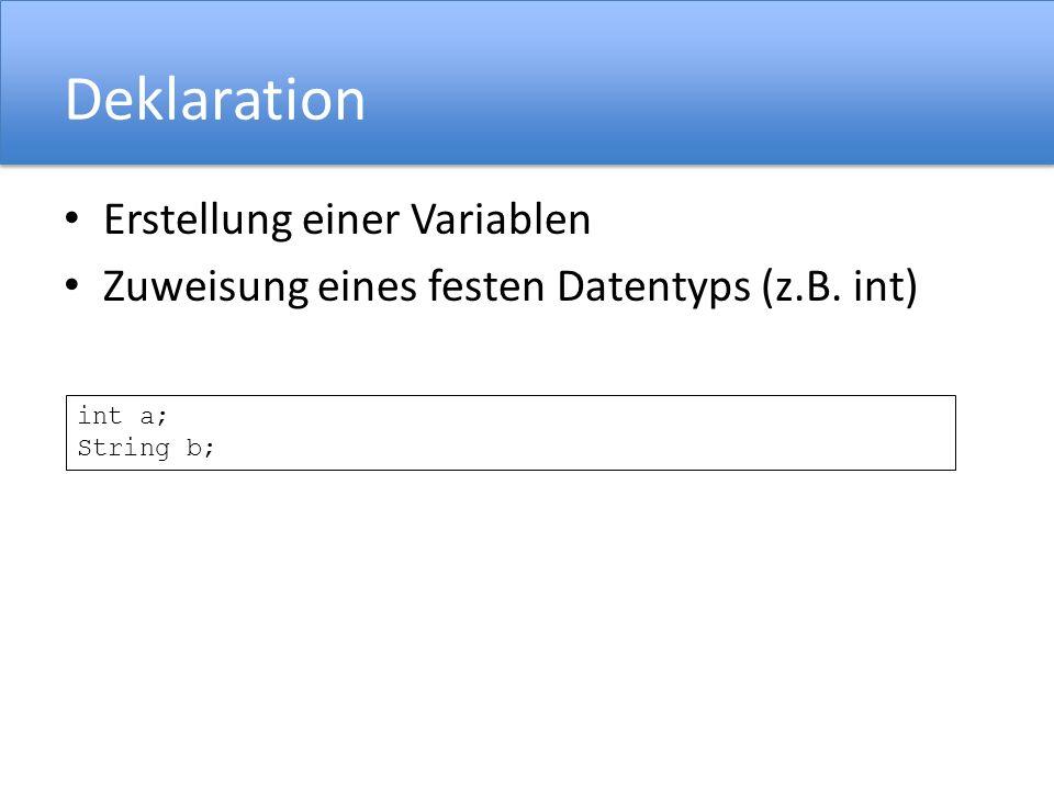 Initialisierung Erste Zuweisung eines Wertes zu einer Variablen Kann mit Deklaration zusammengefasst werden a = 10; b = String ; int c = 5;