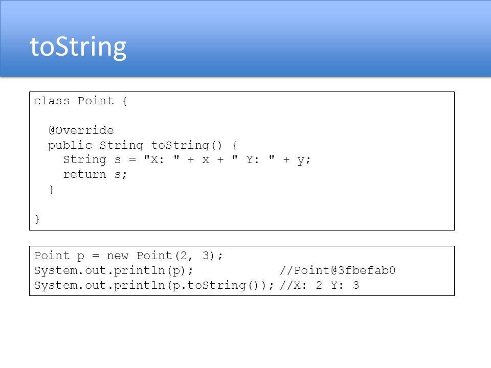 toString class Point { @Override public String toString() { String s =