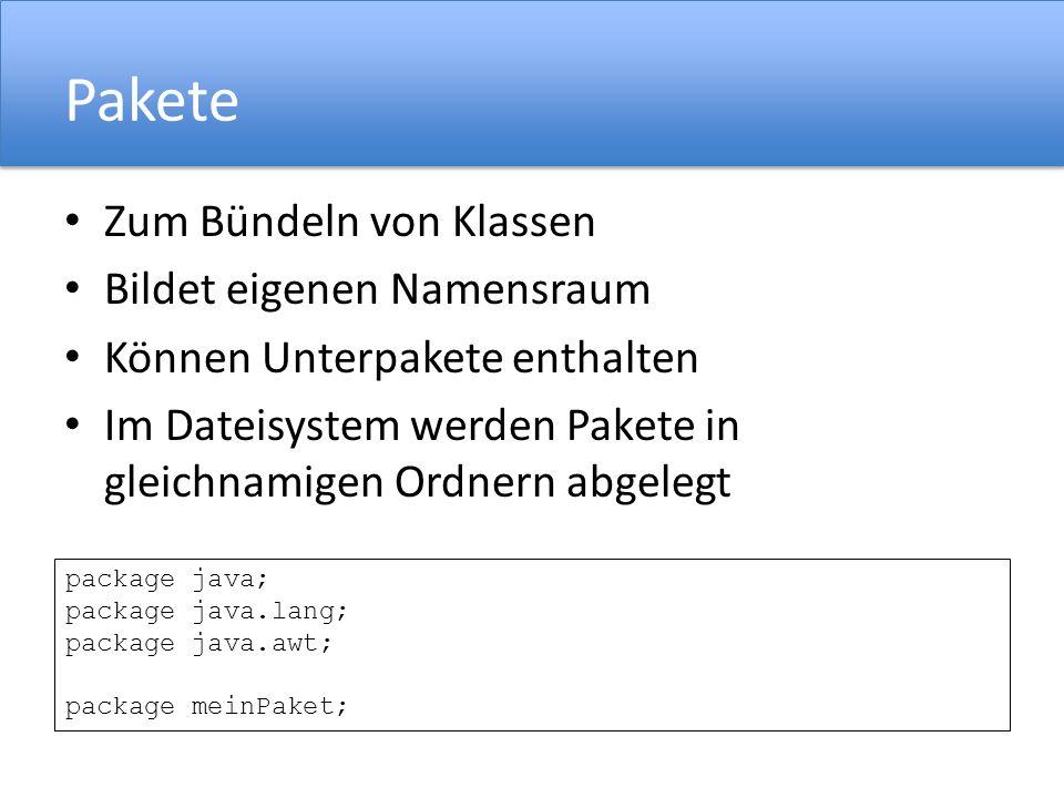 Pakete Zum Bündeln von Klassen Bildet eigenen Namensraum Können Unterpakete enthalten Im Dateisystem werden Pakete in gleichnamigen Ordnern abgelegt package java; package java.lang; package java.awt; package meinPaket;