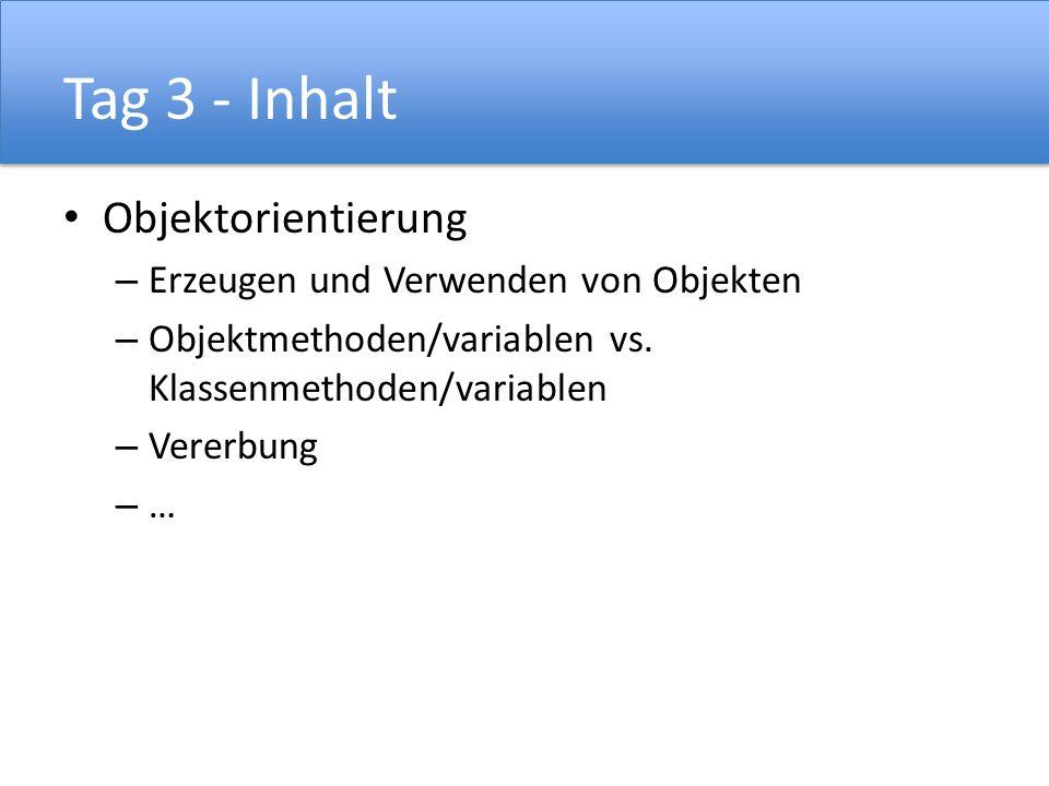 Tag 3 - Inhalt Objektorientierung – Erzeugen und Verwenden von Objekten – Objektmethoden/variablen vs.