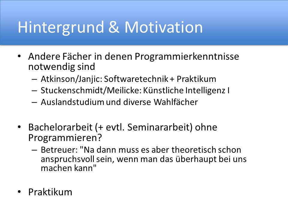 Hintergrund & Motivation Andere Fächer in denen Programmierkenntnisse notwendig sind – Atkinson/Janjic: Softwaretechnik + Praktikum – Stuckenschmidt/M