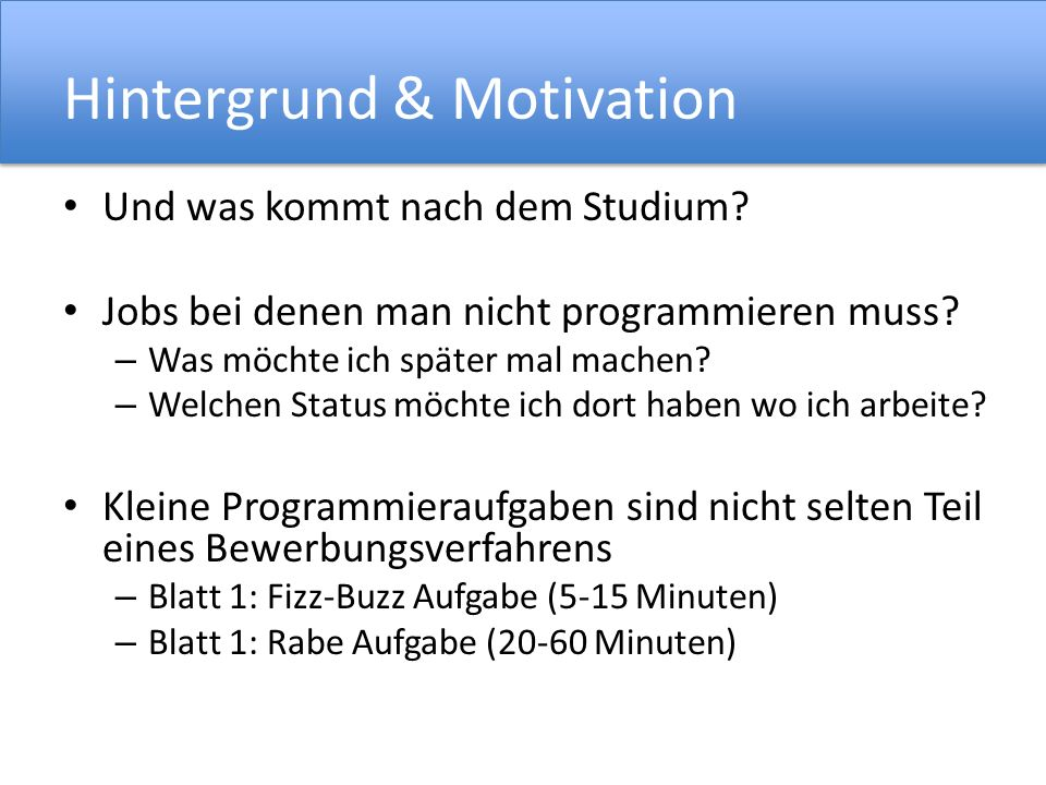 Hintergrund & Motivation Und was kommt nach dem Studium? Jobs bei denen man nicht programmieren muss? – Was möchte ich später mal machen? – Welchen St