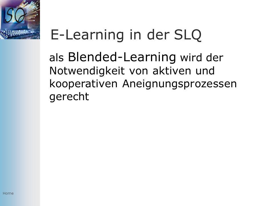 Home E-Learning in der SLQ als Blended-Learning wird der Notwendigkeit von aktiven und kooperativen Aneignungsprozessen gerecht