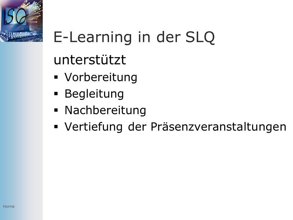Home E-Learning in der SLQ unterstützt Vorbereitung Begleitung Nachbereitung Vertiefung der Präsenzveranstaltungen