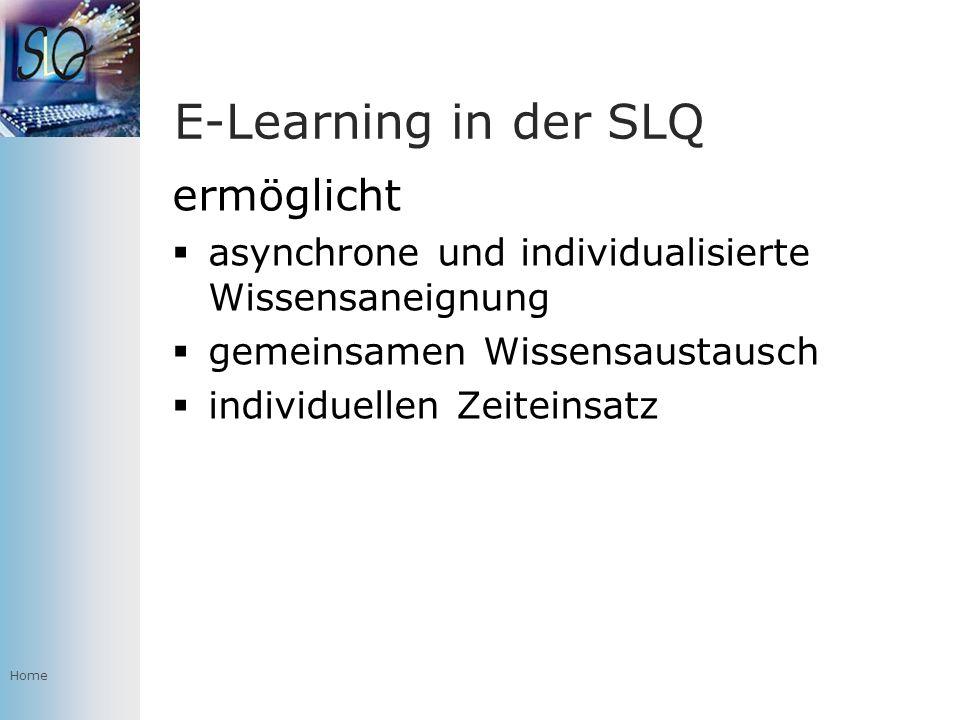 Home E-Learning in der SLQ ermöglicht asynchrone und individualisierte Wissensaneignung gemeinsamen Wissensaustausch individuellen Zeiteinsatz