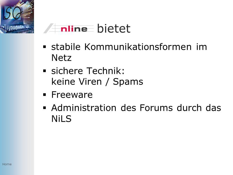 Home bietet stabile Kommunikationsformen im Netz sichere Technik: keine Viren / Spams Freeware Administration des Forums durch das NiLS