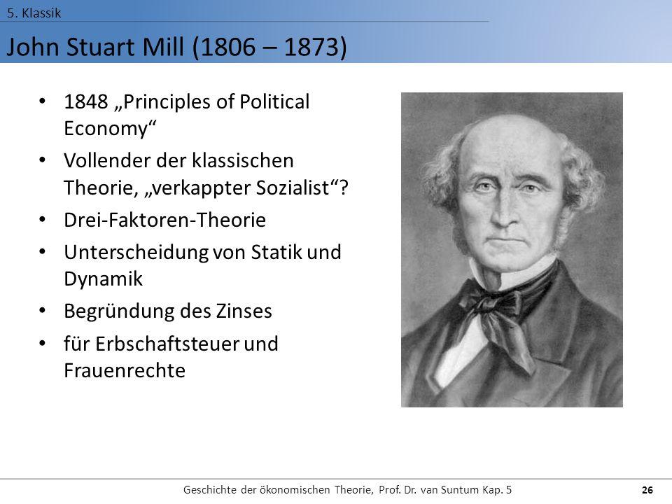 John Stuart Mill (1806 – 1873) 5.Klassik Geschichte der ökonomischen Theorie, Prof.