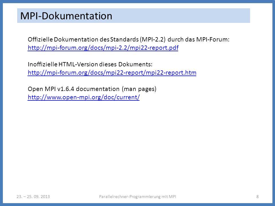 23. – 25. 09. 2013Parallelrechner-Programmierung mit MPI8 MPI-Dokumentation Offizielle Dokumentation des Standards (MPI-2.2) durch das MPI-Forum: http