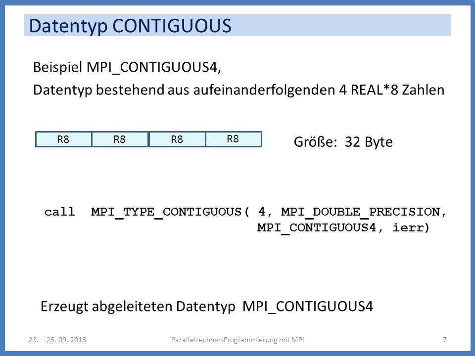 Beispiel MPI_CONTIGUOUS4, Datentyp bestehend aus aufeinanderfolgenden 4 REAL*8 Zahlen Parallelrechner-Programmierung mit MPI723. – 25. 09. 2013 Datent