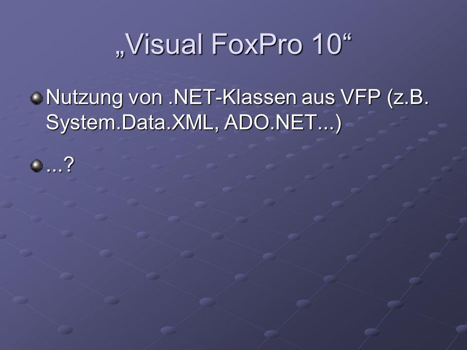 Visual FoxPro 10 Nutzung von.NET-Klassen aus VFP (z.B. System.Data.XML, ADO.NET...)...