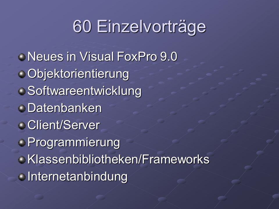 60 Einzelvorträge Neues in Visual FoxPro 9.0 ObjektorientierungSoftwareentwicklungDatenbankenClient/ServerProgrammierungKlassenbibliotheken/FrameworksInternetanbindung