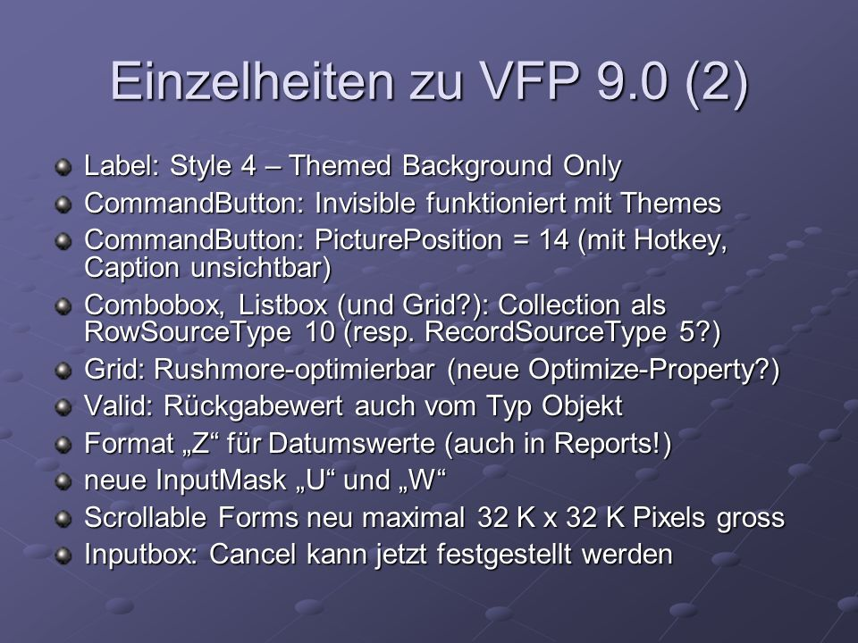 Einzelheiten zu VFP 9.0 (2) Label: Style 4 – Themed Background Only CommandButton: Invisible funktioniert mit Themes CommandButton: PicturePosition =
