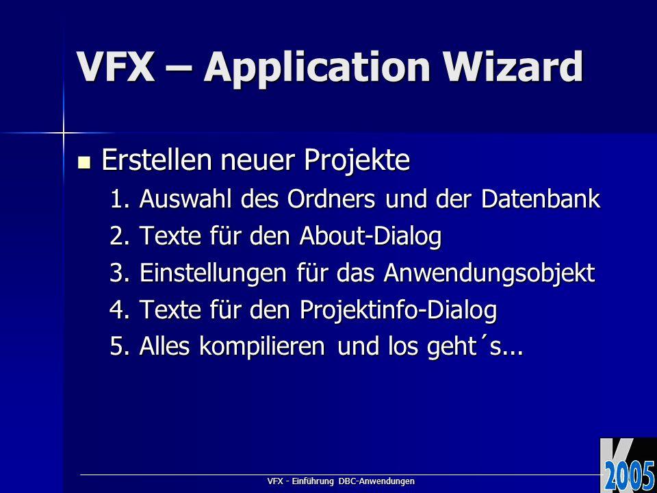 VFX - Einführung DBC-Anwendungen VFX – Application Wizard Erstellen neuer Projekte Erstellen neuer Projekte 1. Auswahl des Ordners und der Datenbank 2