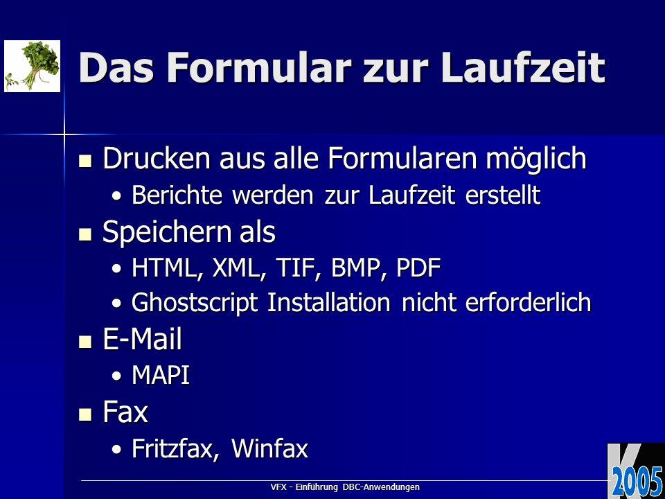 VFX - Einführung DBC-Anwendungen Das Formular zur Laufzeit Drucken aus alle Formularen möglich Drucken aus alle Formularen möglich Berichte werden zur Laufzeit erstelltBerichte werden zur Laufzeit erstellt Speichern als Speichern als HTML, XML, TIF, BMP, PDFHTML, XML, TIF, BMP, PDF Ghostscript Installation nicht erforderlichGhostscript Installation nicht erforderlich E-Mail E-Mail MAPIMAPI Fax Fax Fritzfax, WinfaxFritzfax, Winfax