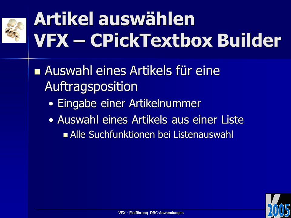 VFX - Einführung DBC-Anwendungen Artikel auswählen VFX – CPickTextbox Builder Auswahl eines Artikels für eine Auftragsposition Auswahl eines Artikels