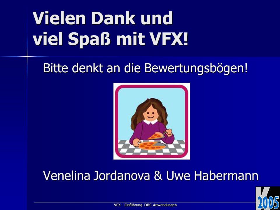 VFX - Einführung DBC-Anwendungen Vielen Dank und viel Spaß mit VFX! Bitte denkt an die Bewertungsbögen! Venelina Jordanova & Uwe Habermann