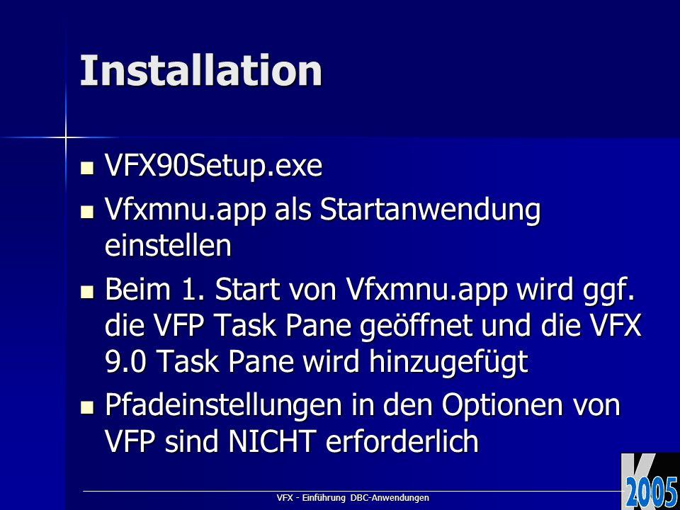 VFX - Einführung DBC-Anwendungen Installation VFX90Setup.exe VFX90Setup.exe Vfxmnu.app als Startanwendung einstellen Vfxmnu.app als Startanwendung einstellen Beim 1.