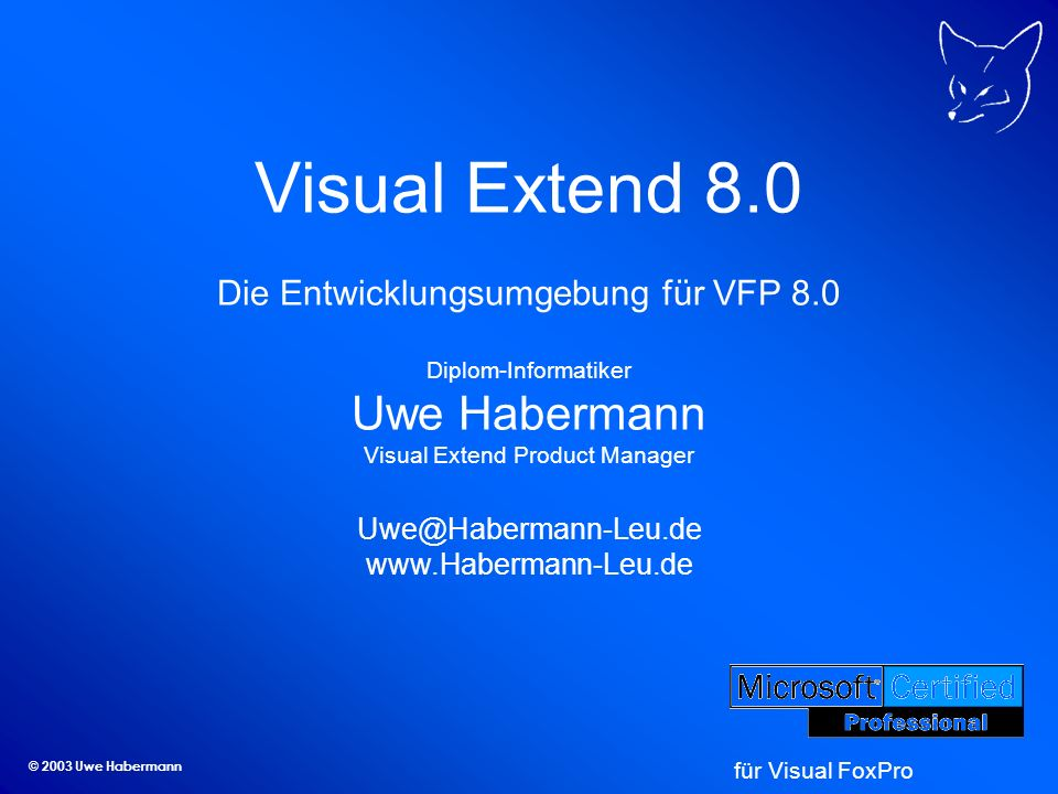 © 2003 Uwe Habermann Visual Extend 8.0 Die Entwicklungsumgebung für VFP 8.0 Diplom-Informatiker Uwe Habermann Visual Extend Product Manager Uwe@Habermann-Leu.de www.Habermann-Leu.de für Visual FoxPro