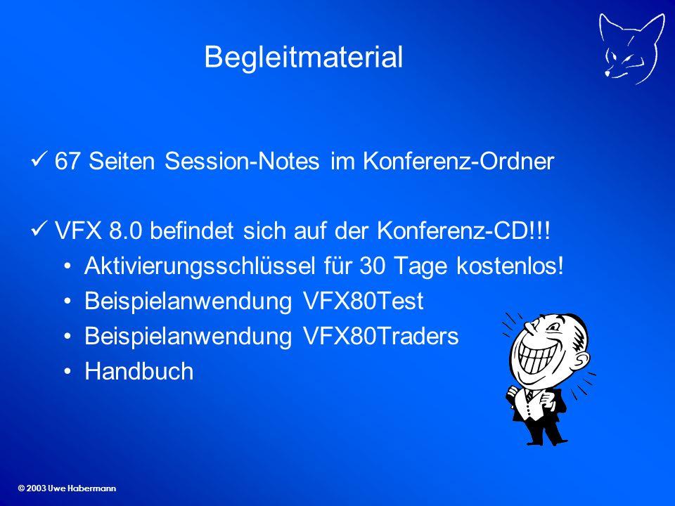 © 2003 Uwe Habermann Begleitmaterial 67 Seiten Session-Notes im Konferenz-Ordner VFX 8.0 befindet sich auf der Konferenz-CD!!.