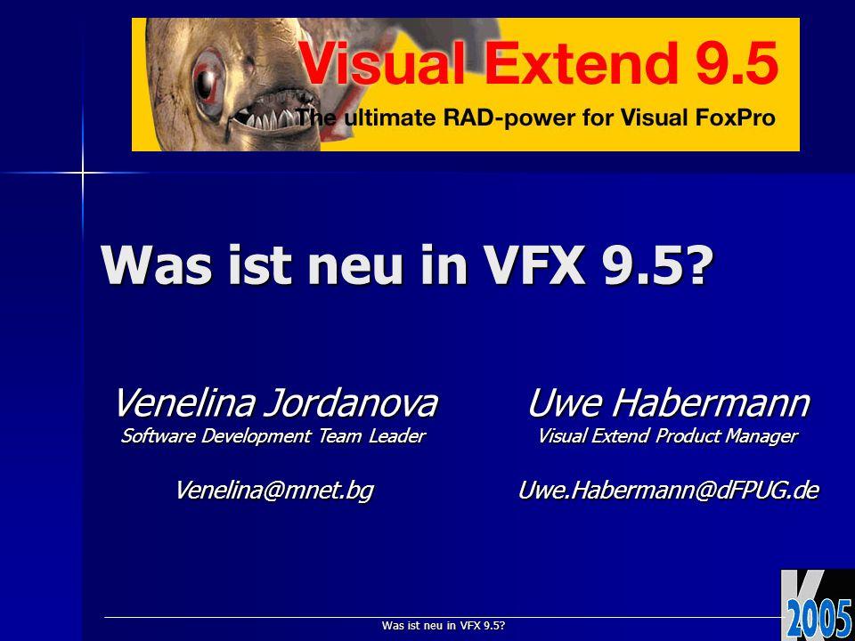 Was ist neu in VFX 9.5? Venelina Jordanova Software Development Team Leader Venelina@mnet.bg Uwe Habermann Visual Extend Product Manager Uwe.Habermann