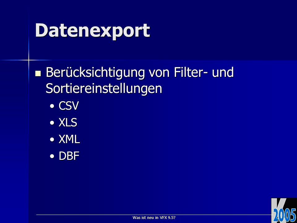 Was ist neu in VFX 9.5? Datenexport Berücksichtigung von Filter- und Sortiereinstellungen Berücksichtigung von Filter- und Sortiereinstellungen CSVCSV
