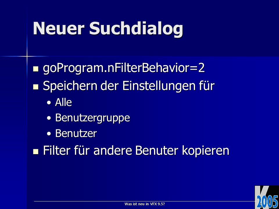Was ist neu in VFX 9.5? Neuer Suchdialog goProgram.nFilterBehavior=2 goProgram.nFilterBehavior=2 Speichern der Einstellungen für Speichern der Einstel