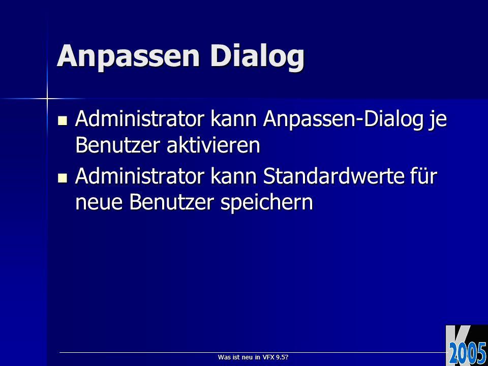 Was ist neu in VFX 9.5? Anpassen Dialog Administrator kann Anpassen-Dialog je Benutzer aktivieren Administrator kann Anpassen-Dialog je Benutzer aktiv
