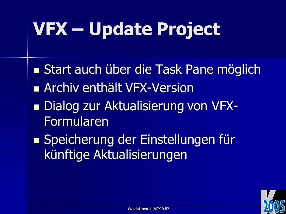 Was ist neu in VFX 9.5? VFX – Update Project Start auch über die Task Pane möglich Start auch über die Task Pane möglich Archiv enthält VFX-Version Ar