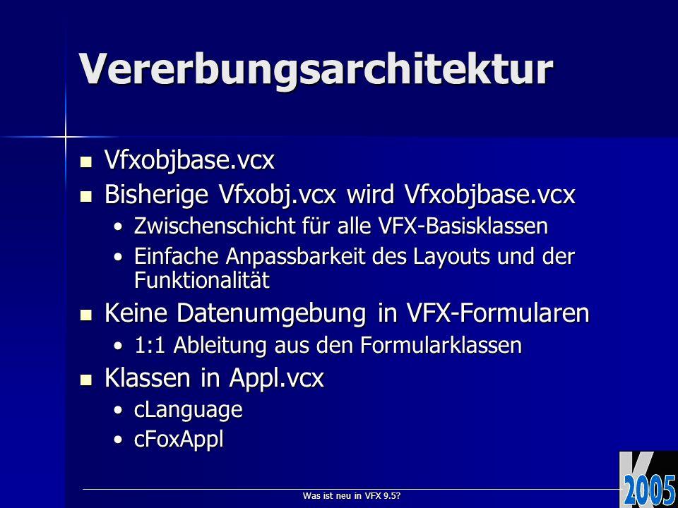 Was ist neu in VFX 9.5? Vererbungsarchitektur Vfxobjbase.vcx Vfxobjbase.vcx Bisherige Vfxobj.vcx wird Vfxobjbase.vcx Bisherige Vfxobj.vcx wird Vfxobjb