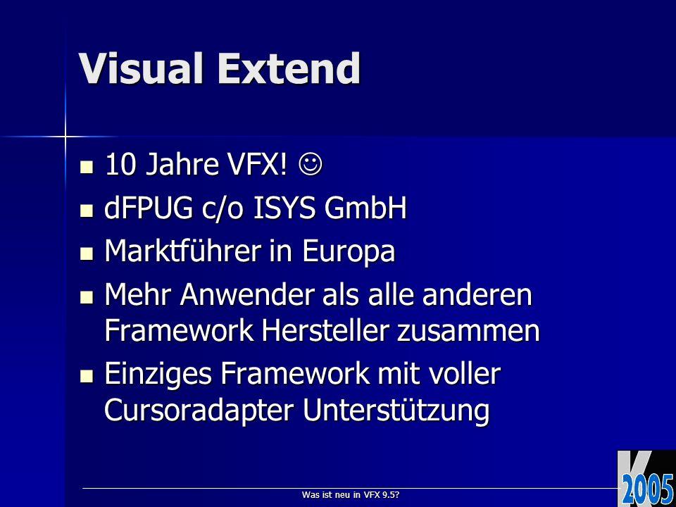 Was ist neu in VFX 9.5? Visual Extend 10 Jahre VFX! 10 Jahre VFX! dFPUG c/o ISYS GmbH dFPUG c/o ISYS GmbH Marktführer in Europa Marktführer in Europa