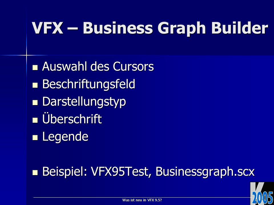 Was ist neu in VFX 9.5? VFX – Business Graph Builder Auswahl des Cursors Auswahl des Cursors Beschriftungsfeld Beschriftungsfeld Darstellungstyp Darst