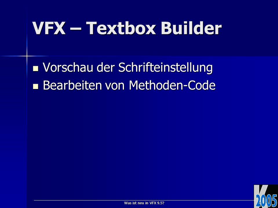 Was ist neu in VFX 9.5? VFX – Textbox Builder Vorschau der Schrifteinstellung Vorschau der Schrifteinstellung Bearbeiten von Methoden-Code Bearbeiten
