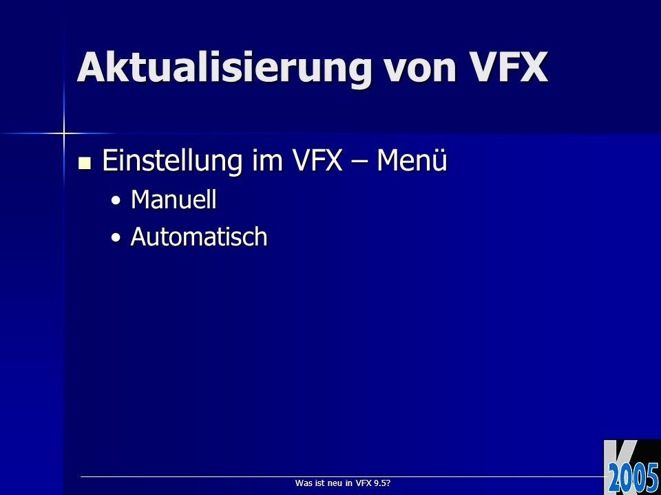 Was ist neu in VFX 9.5? Aktualisierung von VFX Einstellung im VFX – Menü Einstellung im VFX – Menü ManuellManuell AutomatischAutomatisch