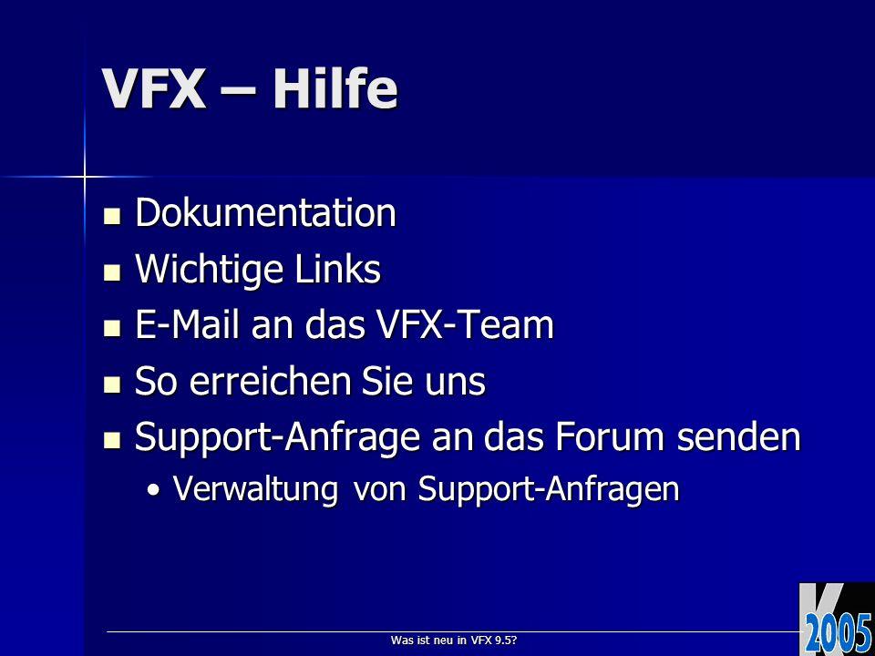 Was ist neu in VFX 9.5? VFX – Hilfe Dokumentation Dokumentation Wichtige Links Wichtige Links E-Mail an das VFX-Team E-Mail an das VFX-Team So erreich