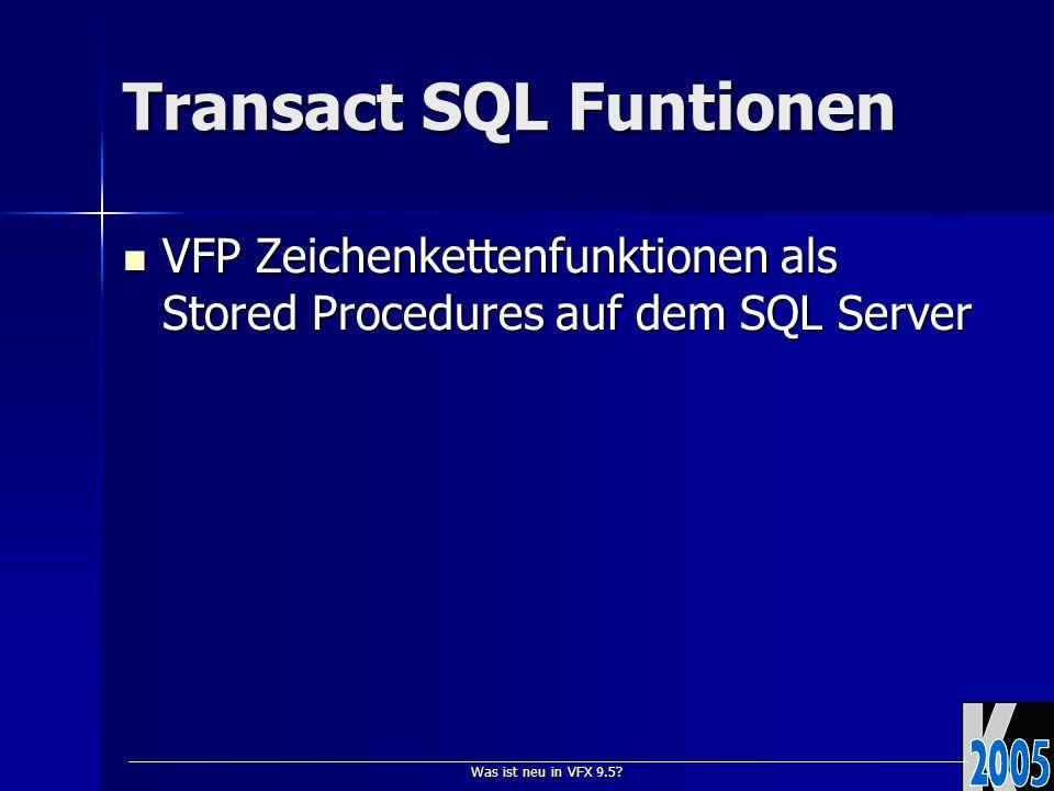 Was ist neu in VFX 9.5? Transact SQL Funtionen VFP Zeichenkettenfunktionen als Stored Procedures auf dem SQL Server VFP Zeichenkettenfunktionen als St